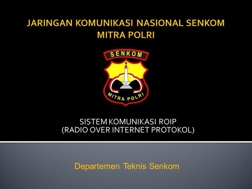 SISTEM KOMUNIKASI ROIP (RADIO OVER INTERNET PROTOKOL) Departemen Teknis Senkom
