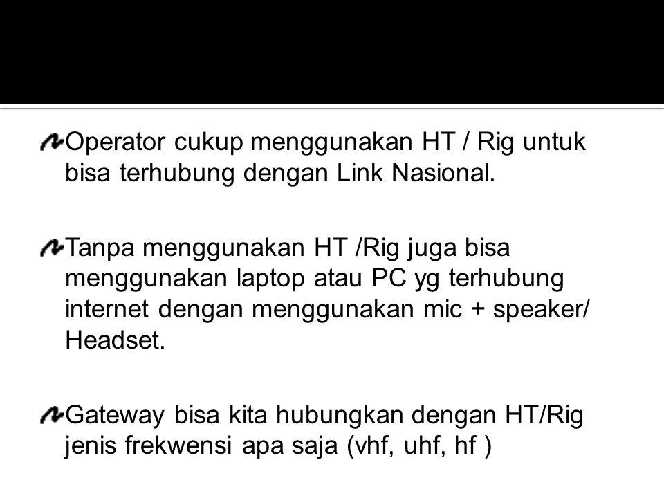 Operator cukup menggunakan HT / Rig untuk bisa terhubung dengan Link Nasional. Tanpa menggunakan HT /Rig juga bisa menggunakan laptop atau PC yg terhu