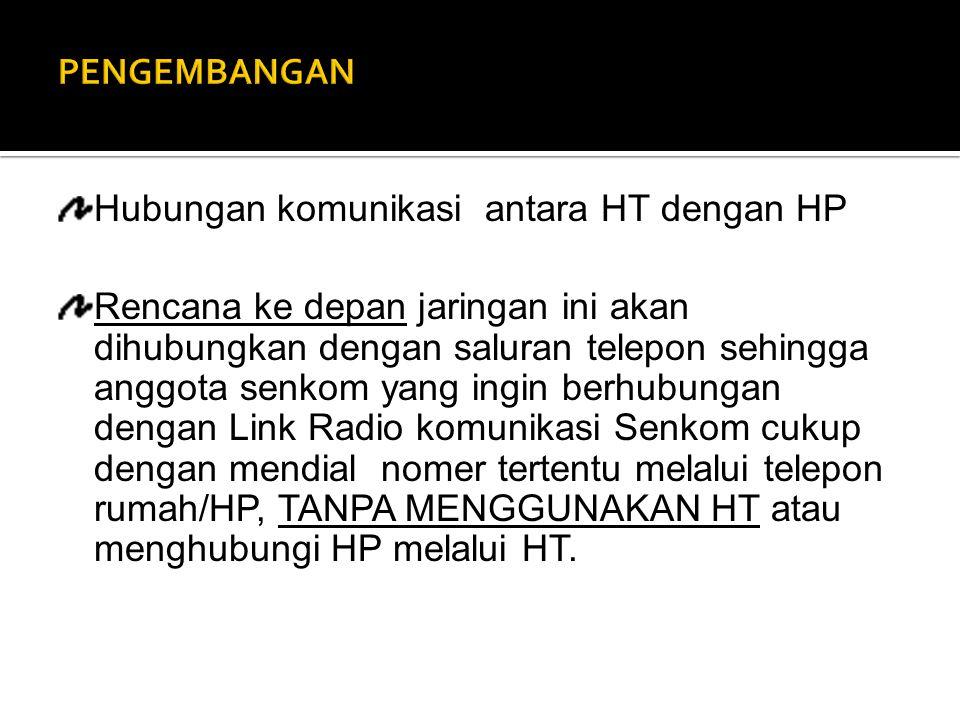 Hubungan komunikasi antara HT dengan HP Rencana ke depan jaringan ini akan dihubungkan dengan saluran telepon sehingga anggota senkom yang ingin berhu