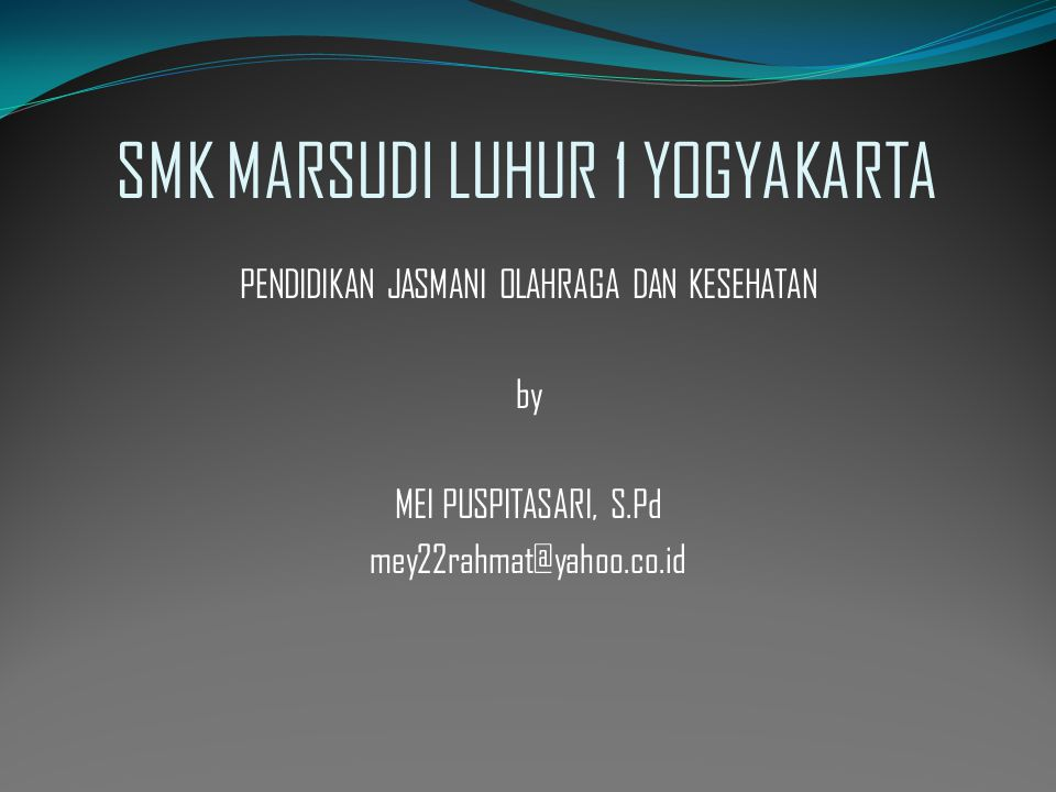SMK MARSUDI LUHUR 1 YOGYAKARTA PENDIDIKAN JASMANI OLAHRAGA DAN KESEHATAN by MEI PUSPITASARI, S.Pd mey22rahmat@yahoo.co.id