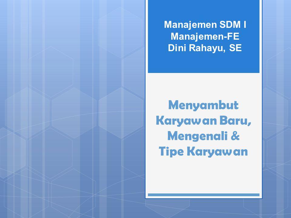 Menyambut Karyawan Baru, Mengenali & Tipe Karyawan Manajemen SDM I Manajemen-FE Dini Rahayu, SE