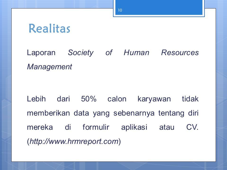 Realitas Laporan Society of Human Resources Management Lebih dari 50% calon karyawan tidak memberikan data yang sebenarnya tentang diri mereka di form