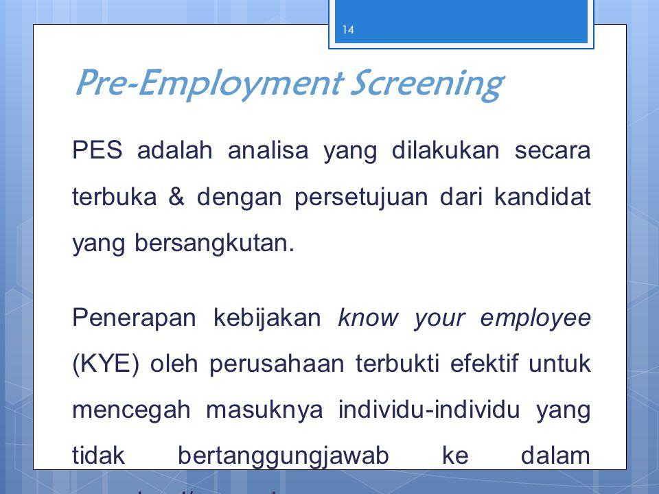 Pre-Employment Screening PES adalah analisa yang dilakukan secara terbuka & dengan persetujuan dari kandidat yang bersangkutan. Penerapan kebijakan kn