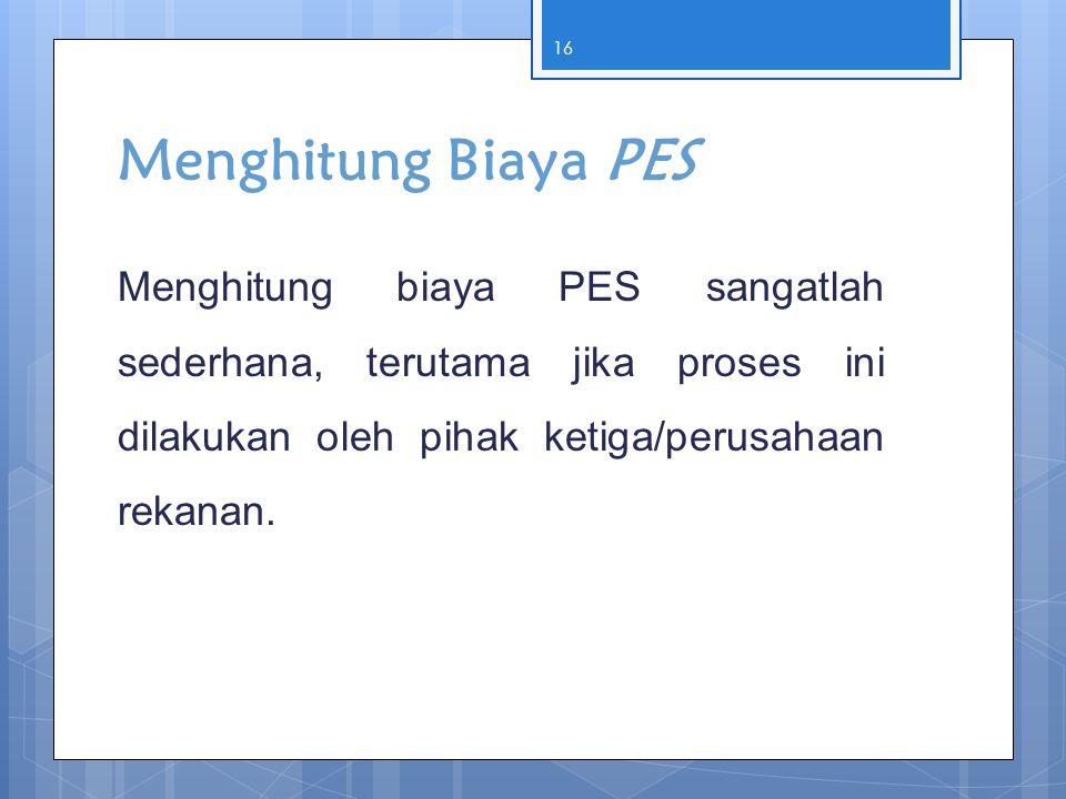 Menghitung Biaya PES Menghitung biaya PES sangatlah sederhana, terutama jika proses ini dilakukan oleh pihak ketiga/perusahaan rekanan. 16