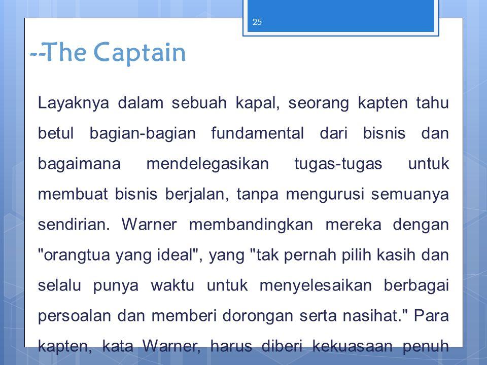 25 --The Captain Layaknya dalam sebuah kapal, seorang kapten tahu betul bagian-bagian fundamental dari bisnis dan bagaimana mendelegasikan tugas-tugas