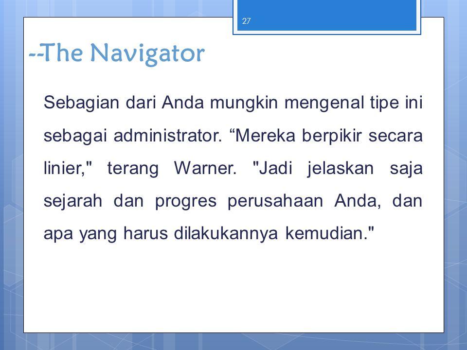"""27 --The Navigator Sebagian dari Anda mungkin mengenal tipe ini sebagai administrator. """"Mereka berpikir secara linier,"""