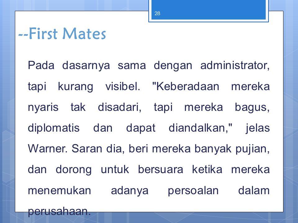 28 --First Mates Pada dasarnya sama dengan administrator, tapi kurang visibel.