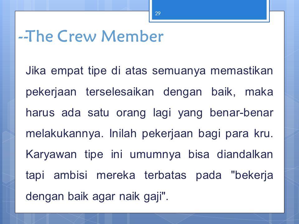29 --The Crew Member Jika empat tipe di atas semuanya memastikan pekerjaan terselesaikan dengan baik, maka harus ada satu orang lagi yang benar-benar