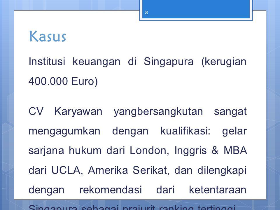Kasus Institusi keuangan di Singapura (kerugian 400.000 Euro) CV Karyawan yangbersangkutan sangat mengagumkan dengan kualifikasi: gelar sarjana hukum