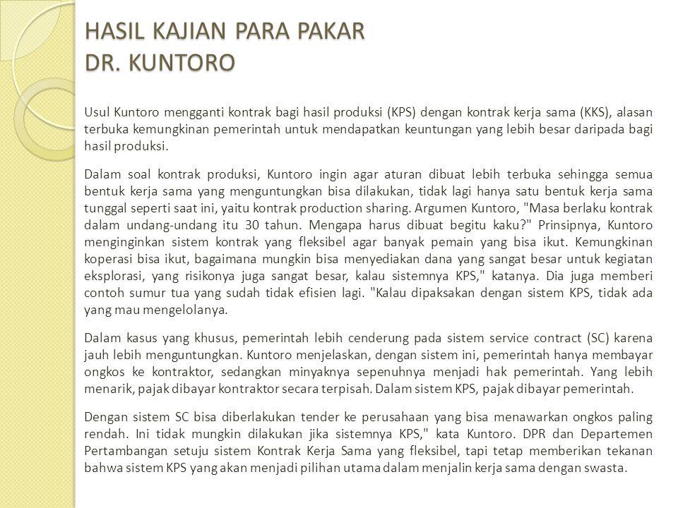 HASIL KAJIAN PARA PAKAR DR. KUNTORO Usul Kuntoro mengganti kontrak bagi hasil produksi (KPS) dengan kontrak kerja sama (KKS), alasan terbuka kemungkin