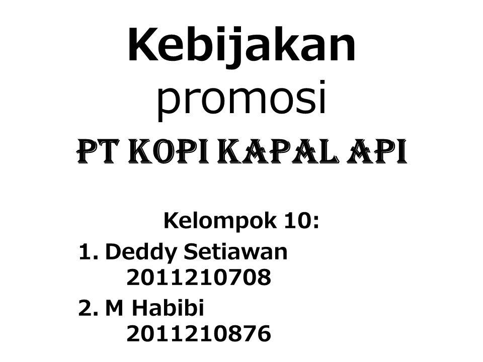 Kebijakan promosi pT kopi kapal api Kelompok 10: 1.Deddy Setiawan 2011210708 2.M Habibi 2011210876