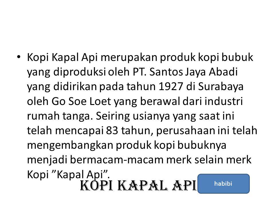 Kopi kapal api • Kopi Kapal Api merupakan produk kopi bubuk yang diproduksi oleh PT. Santos Jaya Abadi yang didirikan pada tahun 1927 di Surabaya oleh