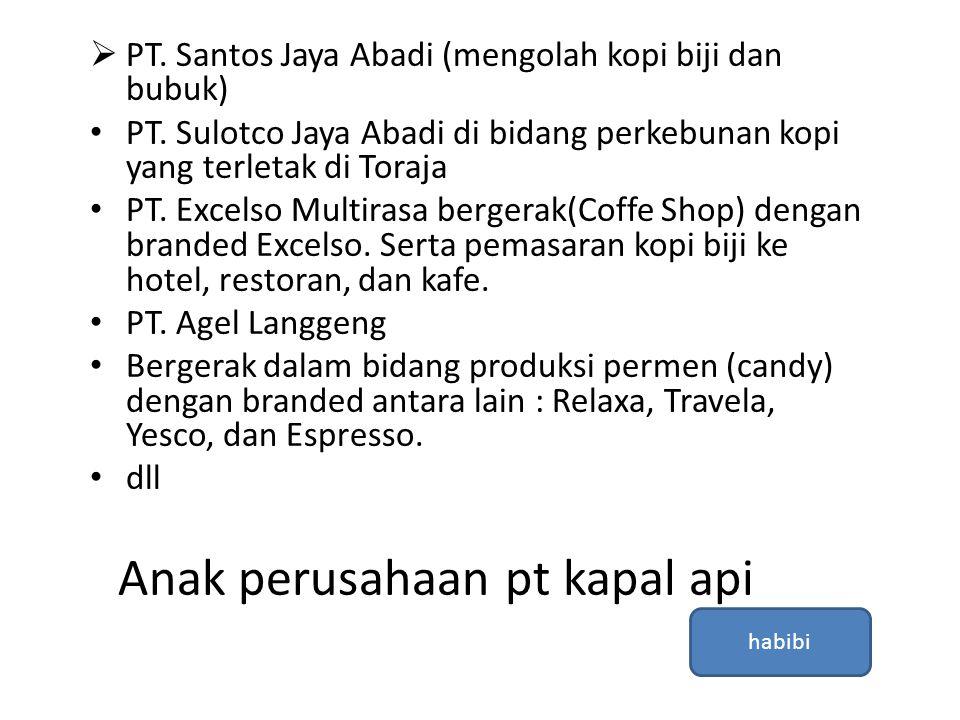 Anak perusahaan pt kapal api  PT. Santos Jaya Abadi (mengolah kopi biji dan bubuk) • PT. Sulotco Jaya Abadi di bidang perkebunan kopi yang terletak d