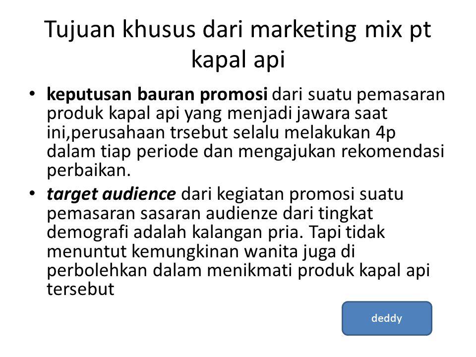 Tujuan khusus dari marketing mix pt kapal api • keputusan bauran promosi dari suatu pemasaran produk kapal api yang menjadi jawara saat ini,perusahaan