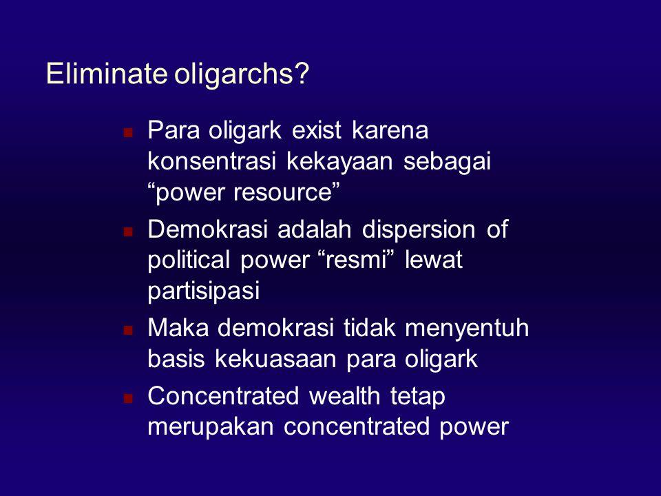 "Eliminate oligarchs?  Para oligark exist karena konsentrasi kekayaan sebagai ""power resource""  Demokrasi adalah dispersion of political power ""resmi"