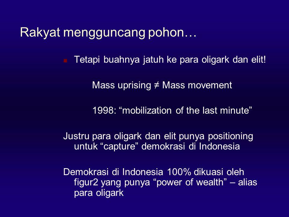 "Rakyat mengguncang pohon…  Tetapi buahnya jatuh ke para oligark dan elit! Mass uprising ≠ Mass movement 1998: ""mobilization of the last minute"" Justr"