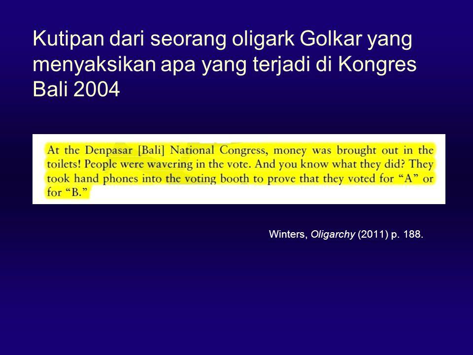 Kutipan dari seorang oligark Golkar yang menyaksikan apa yang terjadi di Kongres Bali 2004 Winters, Oligarchy (2011) p. 188.