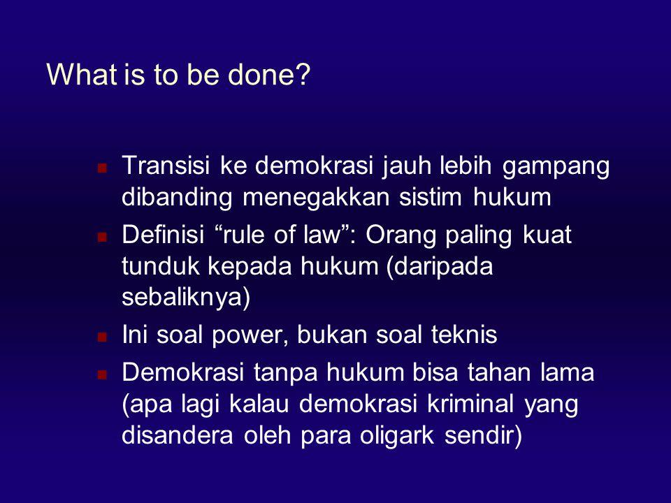 """What is to be done?  Transisi ke demokrasi jauh lebih gampang dibanding menegakkan sistim hukum  Definisi """"rule of law"""": Orang paling kuat tunduk ke"""