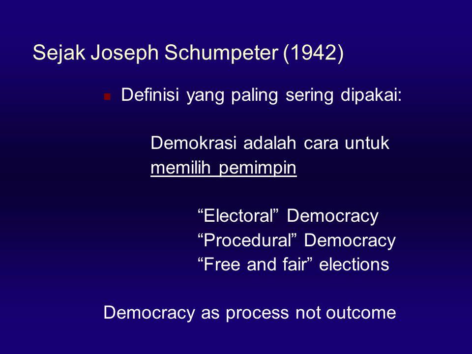 Sejak Joseph Schumpeter (1942)  Definisi yang paling sering dipakai: Demokrasi adalah cara untuk memilih pemimpin Electoral Democracy Procedural Democracy Free and fair elections Democracy as process not outcome