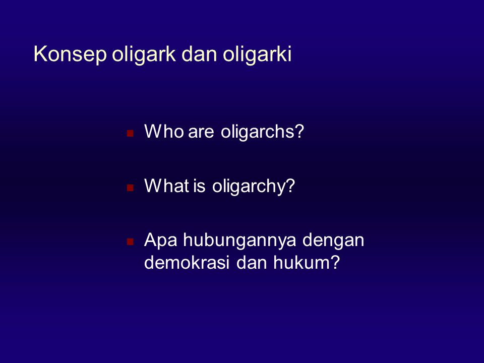 Konsep oligark dan oligarki  Who are oligarchs. What is oligarchy.