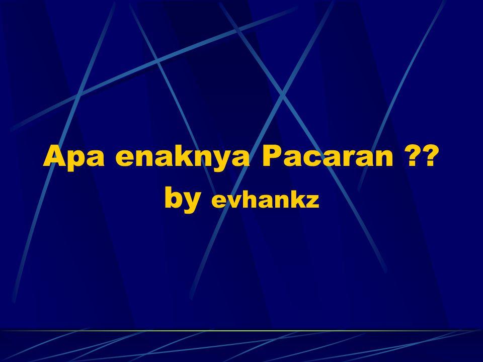 Apa enaknya Pacaran ?? by evhankz
