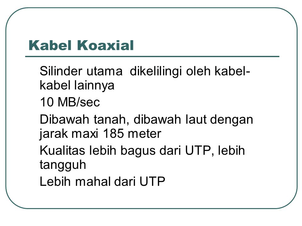 Kabel Koaxial Silinder utama dikelilingi oleh kabel- kabel lainnya 10 MB/sec Dibawah tanah, dibawah laut dengan jarak maxi 185 meter Kualitas lebih ba
