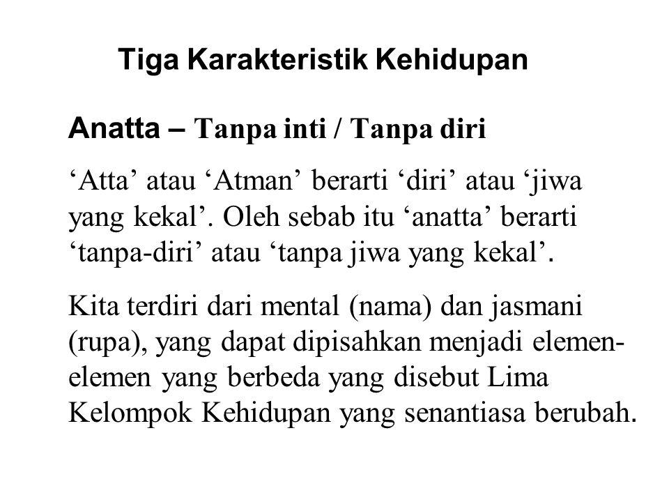 Tiga Karakteristik Kehidupan Anatta – Tanpa inti / Tanpa diri 'Atta' atau 'Atman' berarti 'diri' atau 'jiwa yang kekal'. Oleh sebab itu 'anatta' berar