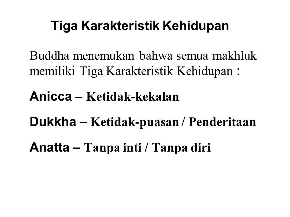 Tiga Karakteristik Kehidupan Anatta – Tanpa inti / Tanpa diri 'Atta' atau 'Atman' berarti 'diri' atau 'jiwa yang kekal'.