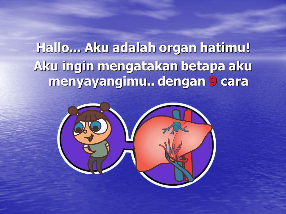 Hallo... Aku adalah organ hatimu! Aku ingin mengatakan betapa aku menyayangimu.. dengan 9 cara