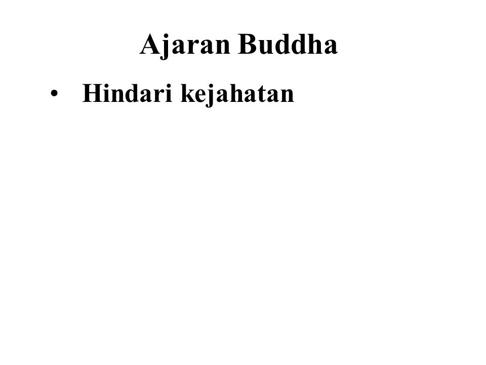 Ajaran Buddha •Hindari kejahatan •Do good •Purify our minds This is the teaching of the Buddha. Dhammapada - Verse 183.