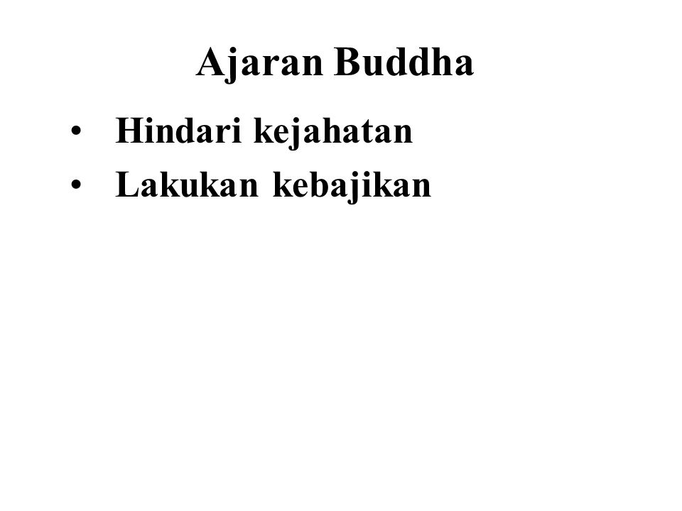 Ajaran Buddha •Hindari kejahatan •Lakukan kebajikan •Purify our minds This is the teaching of the Buddha. Dhammapada - Verse 183.
