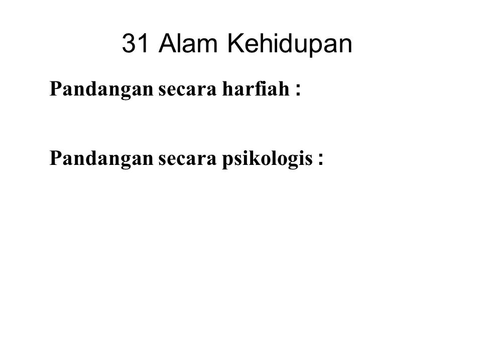 31 Alam Kehidupan Pandangan secara harfiah : These are actual places of existence. Pandangan secara psikologis : These are states of mind. Composite v