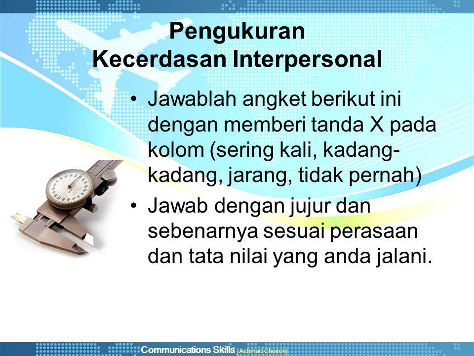 Communications Skills [Achmad Choiron] Pengukuran Kecerdasan Interpersonal •Jawablah angket berikut ini dengan memberi tanda X pada kolom (sering kali