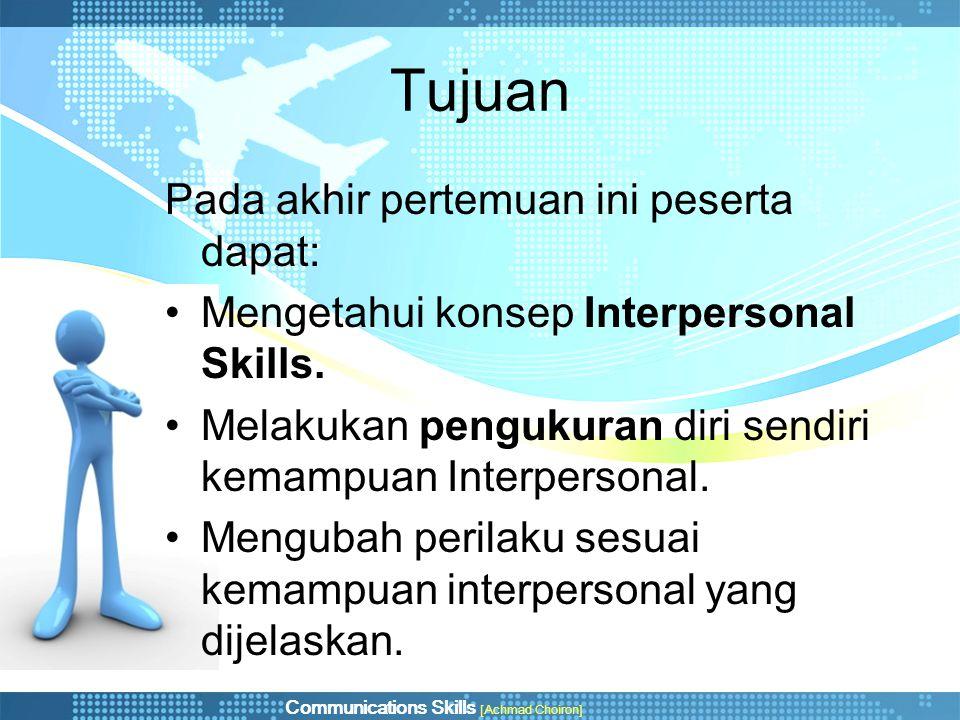 Communications Skills [Achmad Choiron] Tujuan Pada akhir pertemuan ini peserta dapat: •Mengetahui konsep Interpersonal Skills. •Melakukan pengukuran d