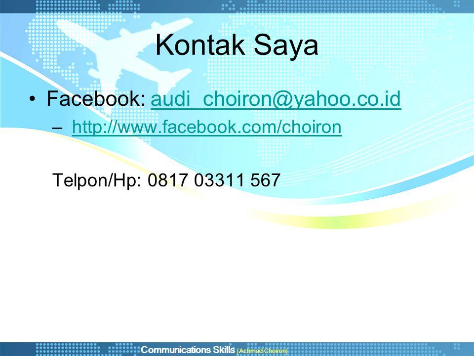 Communications Skills [Achmad Choiron] Kontak Saya •Facebook: audi_choiron@yahoo.co.idaudi_choiron@yahoo.co.id – http://www.facebook.com/choironhttp:/