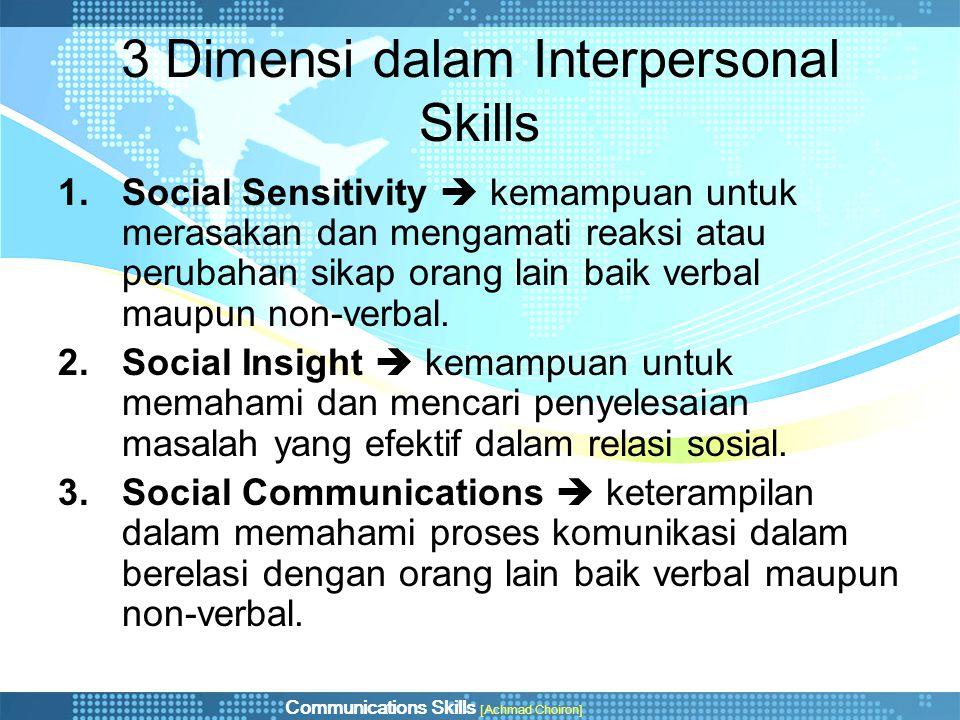 Communications Skills [Achmad Choiron] 3 Dimensi dalam Interpersonal Skills 1.Social Sensitivity  kemampuan untuk merasakan dan mengamati reaksi atau