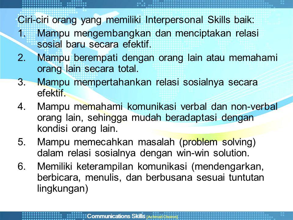 Communications Skills [Achmad Choiron] Ciri-ciri orang yang memiliki Interpersonal Skills baik: 1.Mampu mengembangkan dan menciptakan relasi sosial ba
