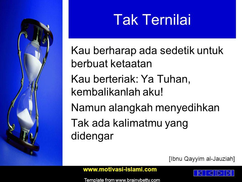 www.motivasi-islami.com Template from www.brainybetty.com Laksana Pedang Jika engkau manfaatkan waktu dengan baik, maka waktu akan menolongmu.