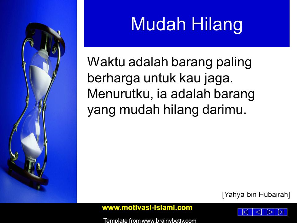 www.motivasi-islami.com Template from www.brainybetty.com Mudah Hilang Waktu adalah barang paling berharga untuk kau jaga.