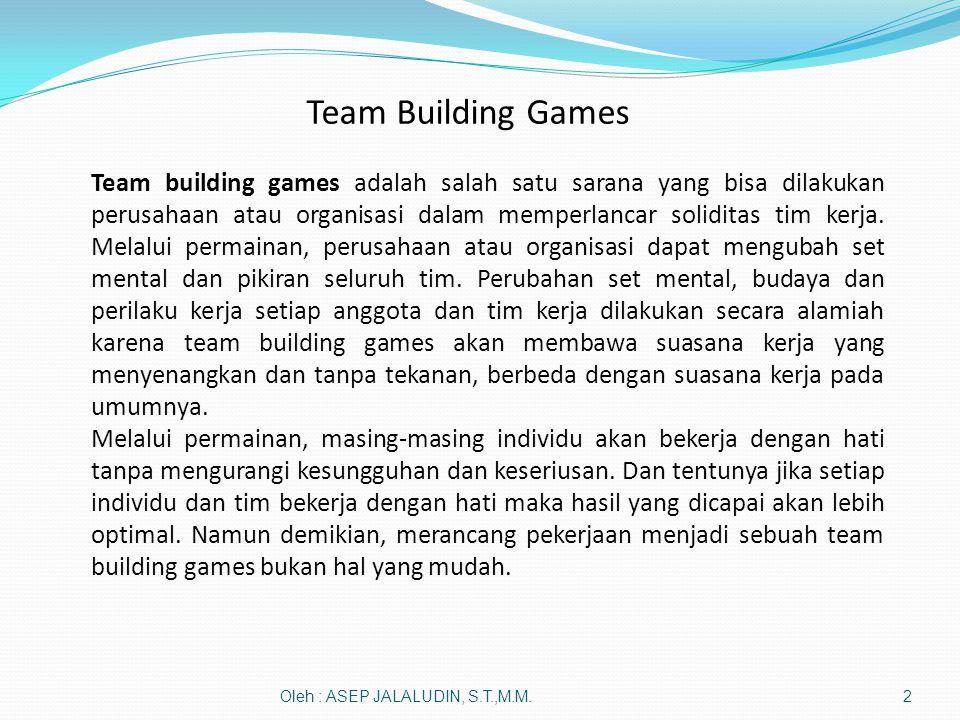 Oleh : ASEP JALALUDIN, S.T.,M.M.2 Team building games adalah salah satu sarana yang bisa dilakukan perusahaan atau organisasi dalam memperlancar soliditas tim kerja.
