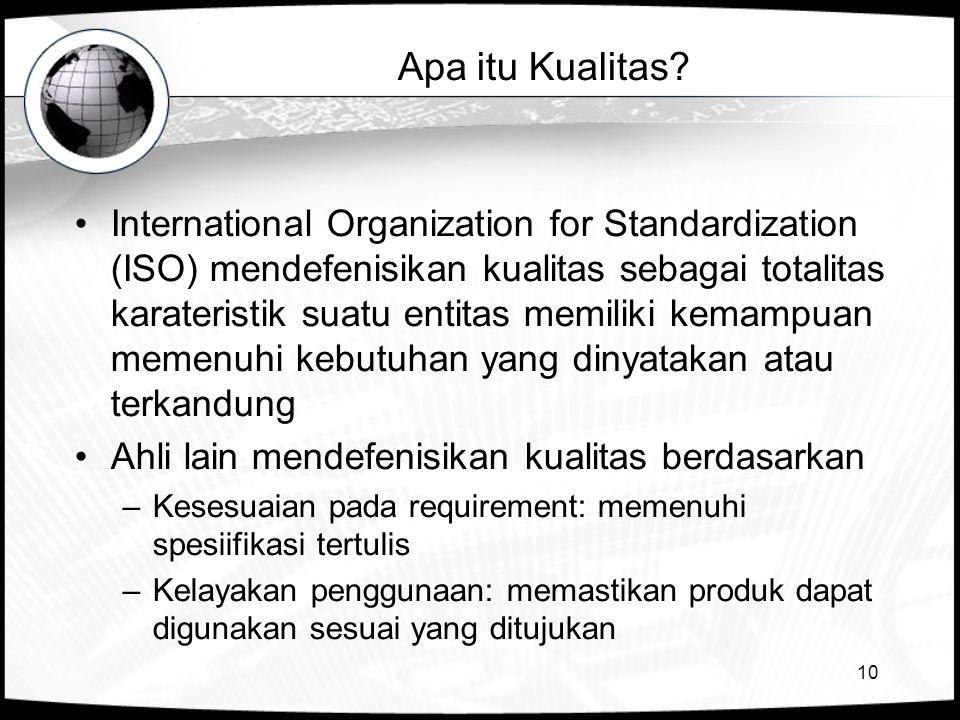 10 Apa itu Kualitas? •International Organization for Standardization (ISO) mendefenisikan kualitas sebagai totalitas karateristik suatu entitas memili