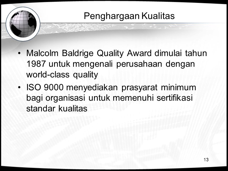 13 Penghargaan Kualitas •Malcolm Baldrige Quality Award dimulai tahun 1987 untuk mengenali perusahaan dengan world-class quality •ISO 9000 menyediakan