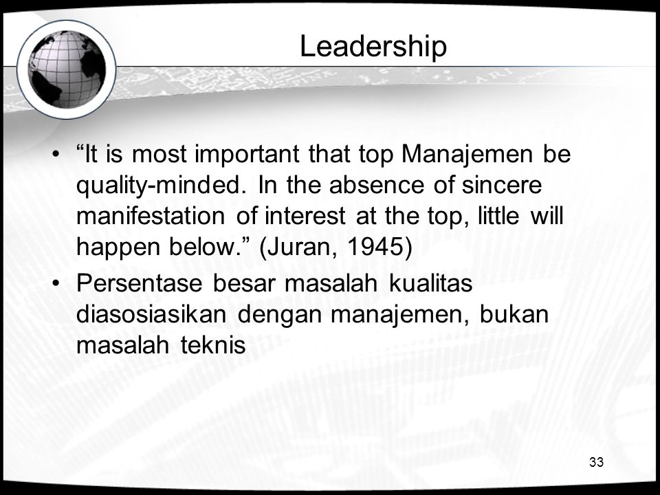 "33 Leadership •""It is most important that top Manajemen be quality-minded. In the absence of sincere manifestation of interest at the top, little will"