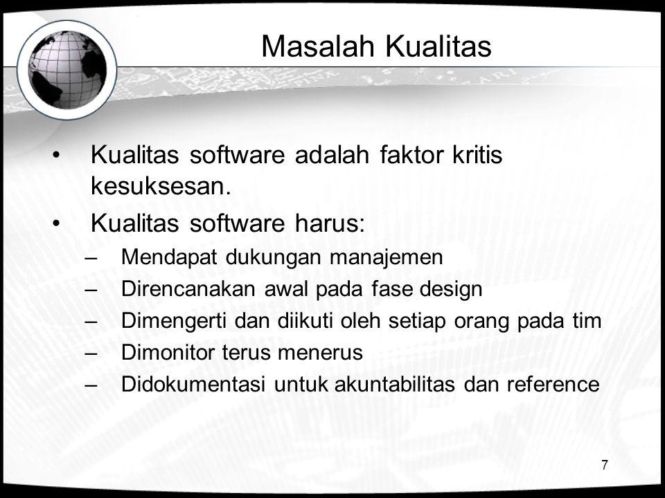 7 Masalah Kualitas •Kualitas software adalah faktor kritis kesuksesan. •Kualitas software harus: –Mendapat dukungan manajemen –Direncanakan awal pada