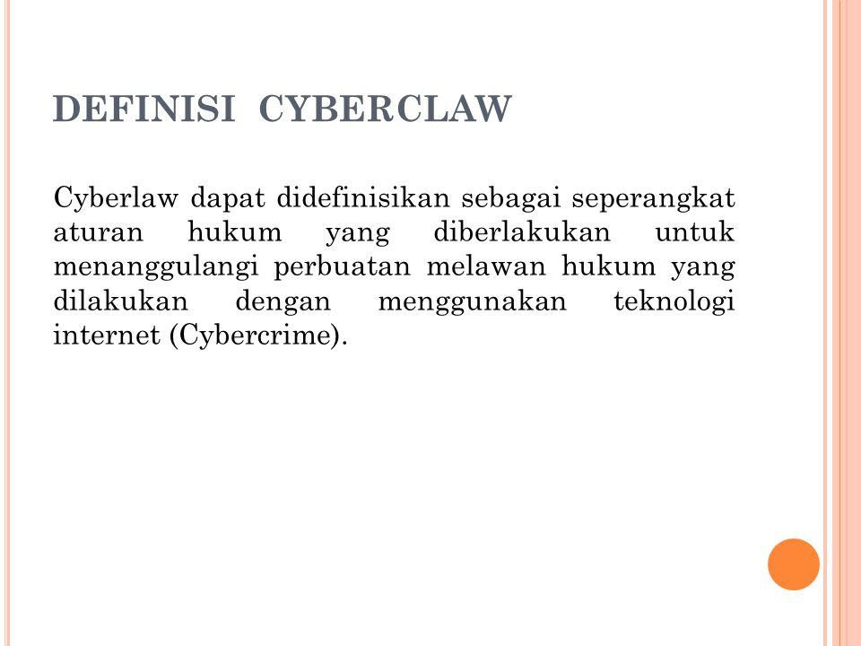 DEFINISI CYBERCLAW Cyberlaw dapat didefinisikan sebagai seperangkat aturan hukum yang diberlakukan untuk menanggulangi perbuatan melawan hukum yang dilakukan dengan menggunakan teknologi internet (Cybercrime).