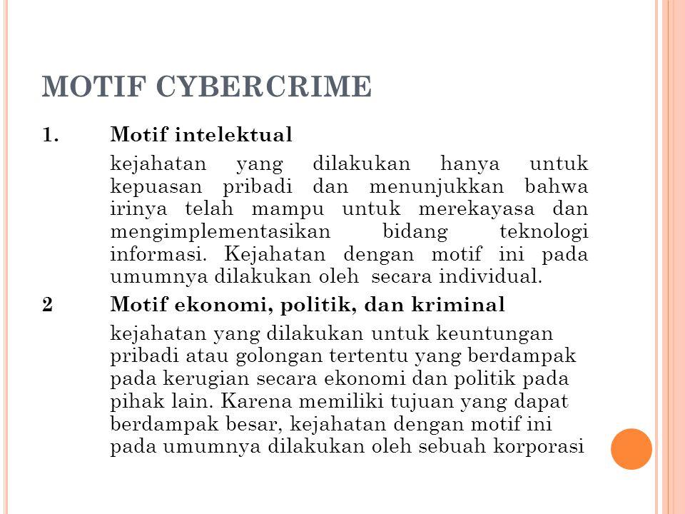 MOTIF CYBERCRIME 1.Motif intelektual kejahatan yang dilakukan hanya untuk kepuasan pribadi dan menunjukkan bahwa irinya telah mampu untuk merekayasa dan mengimplementasikan bidang teknologi informasi.
