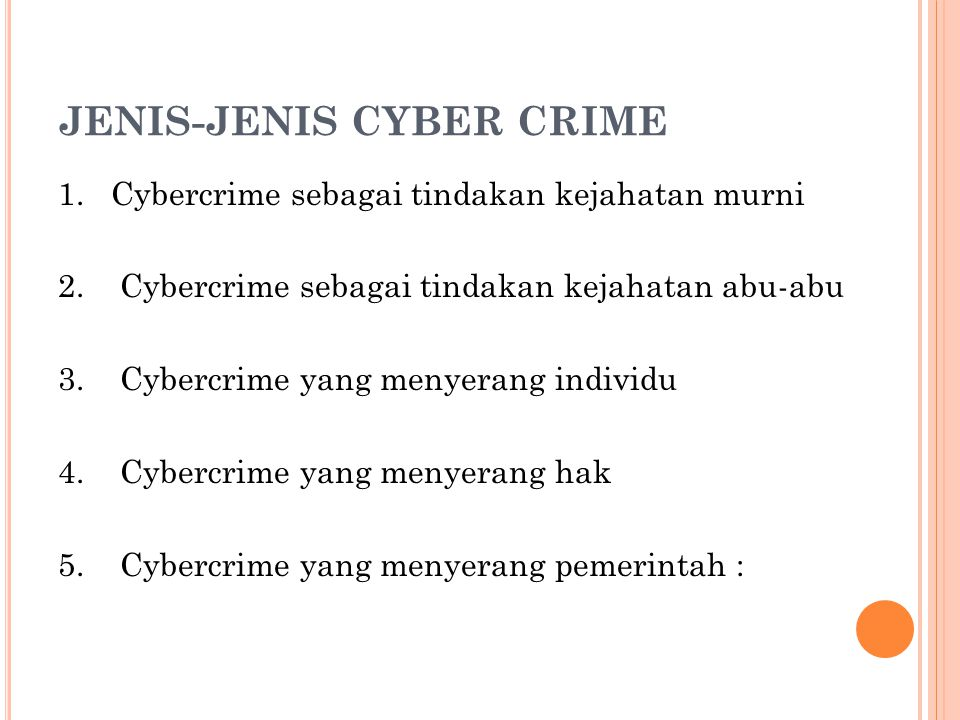 JENIS-JENIS CYBER CRIME 1. Cybercrime sebagai tindakan kejahatan murni 2.