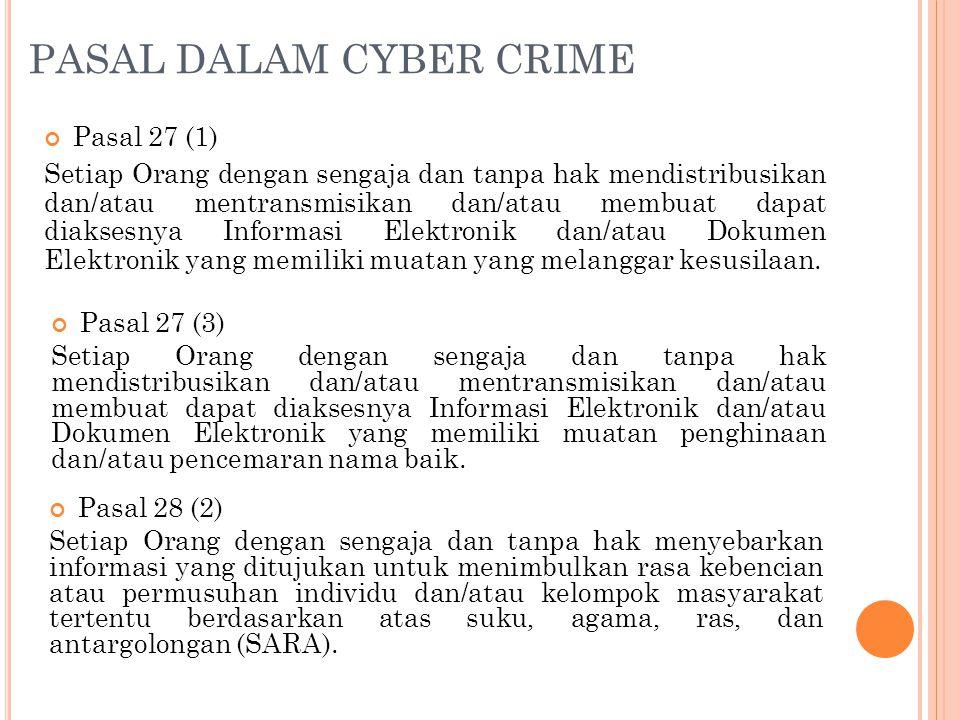PASAL DALAM CYBER CRIME Pasal 27 (1) Setiap Orang dengan sengaja dan tanpa hak mendistribusikan dan/atau mentransmisikan dan/atau membuat dapat diaksesnya Informasi Elektronik dan/atau Dokumen Elektronik yang memiliki muatan yang melanggar kesusilaan.