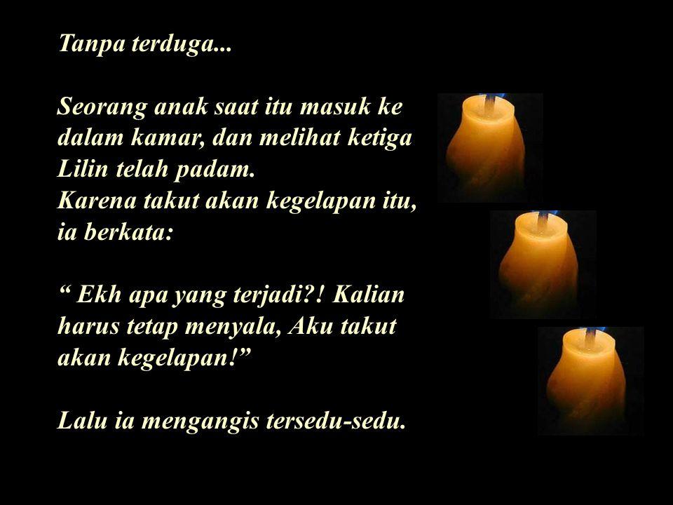 "Dengan sedih giliran Lilin ketiga bicara: "" Aku adalah Cinta Tak mampu lagi aku untuk tetap menyala. Manusia tidak lagi memandang dan mengganggapku be"