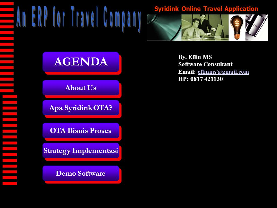 Syridink Online Travel Application By. Eflin MS Software Consultant Email: eflinms@gmail.comeflinms@gmail.com HP: 0817 421130 AGENDA About Us Apa Syri